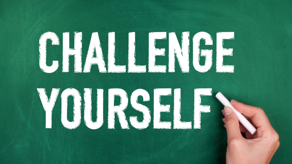 challenge yourself often
