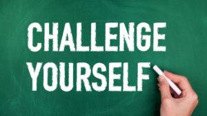 challenge yourself often